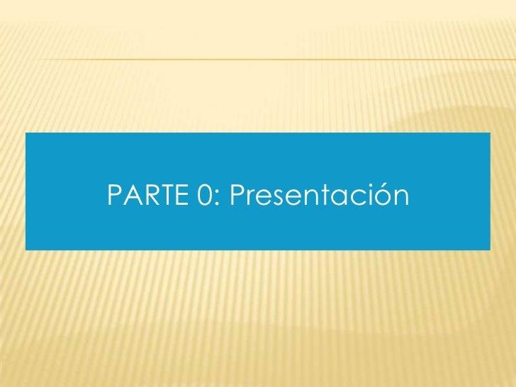 PARTE 0: Presentación