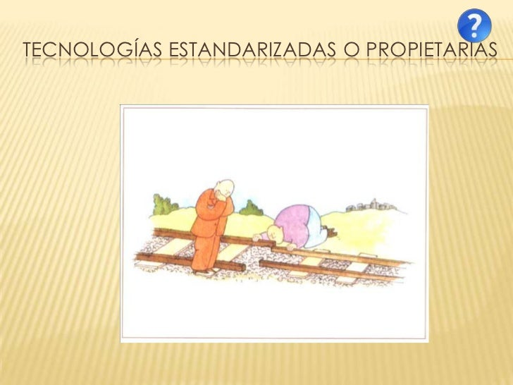 TECNOLOGÍAS ESTANDARIZADAS O PROPIETARIAS