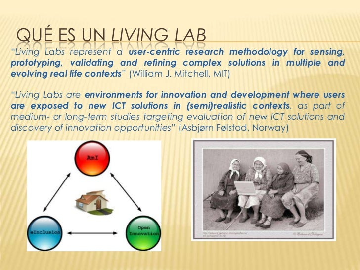 """QUÉ ES UN LIVING LAB""""Living Labs represent a user-centric research methodology for sensing,prototyping, validating and ref..."""