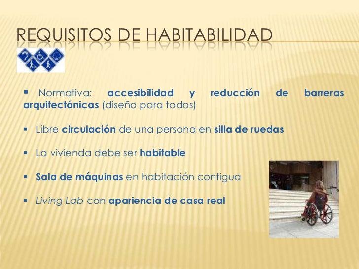 REQUISITOS DE HABITABILIDAD Normativa:     accesibilidad   y    reducción    de   barrerasarquitectónicas (diseño para to...