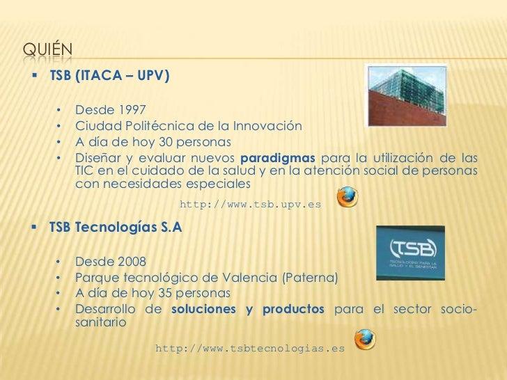 QUIÉN TSB (ITACA – UPV)   •    Desde 1997   •    Ciudad Politécnica de la Innovación   •    A día de hoy 30 personas   • ...