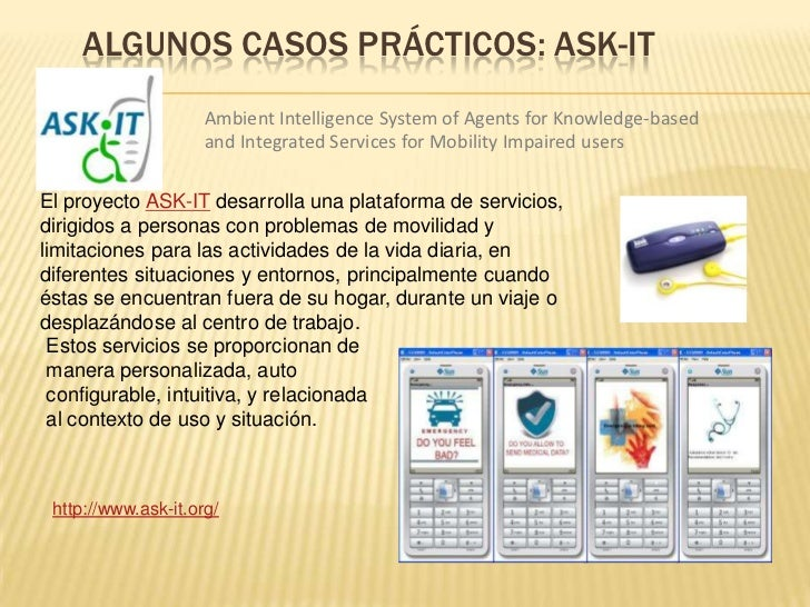 ALGUNOS CASOS PRÁCTICOS: ASK-IT                     Ambient Intelligence System of Agents for Knowledge-based             ...