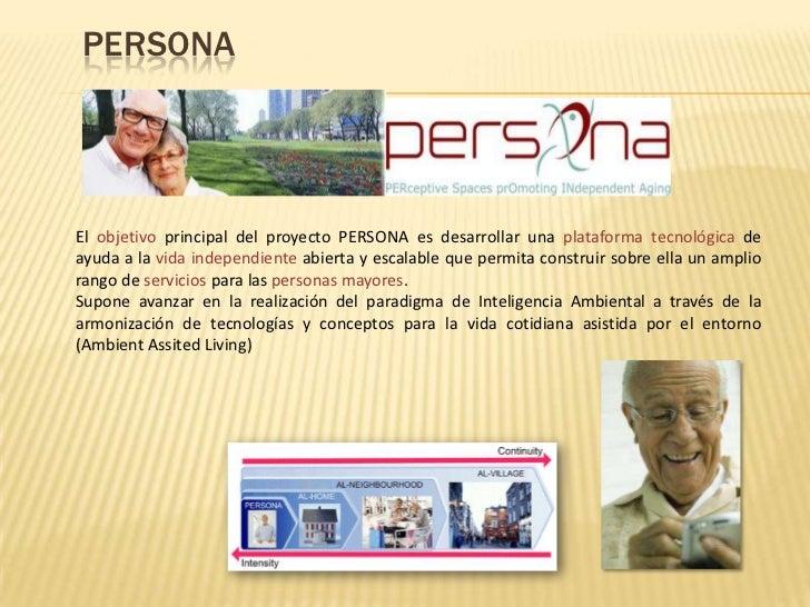 PERSONAEl objetivo principal del proyecto PERSONA es desarrollar una plataforma tecnológica deayuda a la vida independient...