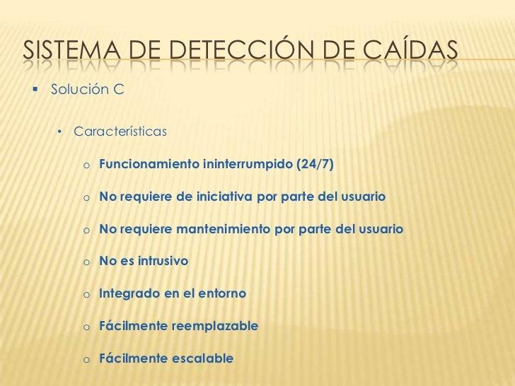 SISTEMA DE DETECCIÓN DE CAÍDAS Solución C   • Características      o Funcionamiento ininterrumpido (24/7)      o No requi...