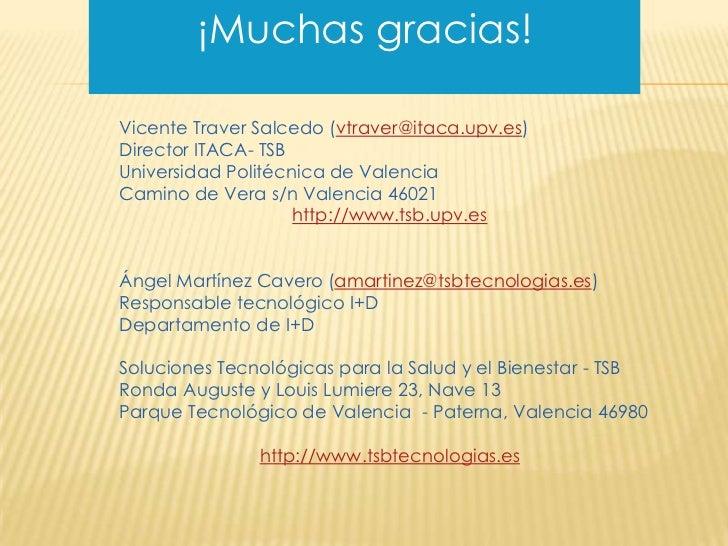 ¡Muchas gracias!Vicente Traver Salcedo (vtraver@itaca.upv.es)Director ITACA- TSBUniversidad Politécnica de ValenciaCamino ...