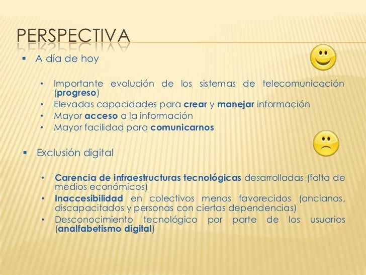 PERSPECTIVA A día de hoy   •   Importante evolución de los sistemas de telecomunicación       (progreso)   •   Elevadas c...