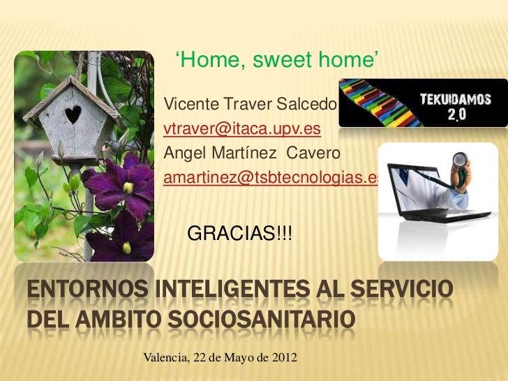 'Home, sweet home'            Vicente Traver Salcedo            vtraver@itaca.upv.es            Angel Martínez Cavero     ...