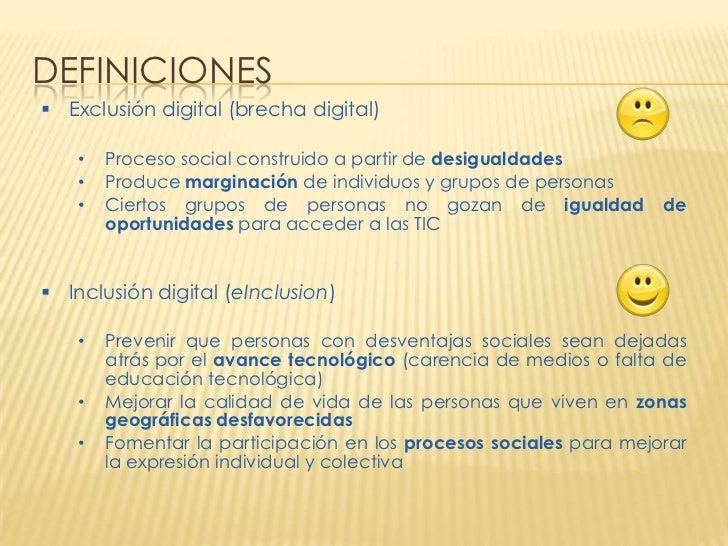 DEFINICIONES Exclusión digital (brecha digital)   •   Proceso social construido a partir de desigualdades   •   Produce m...