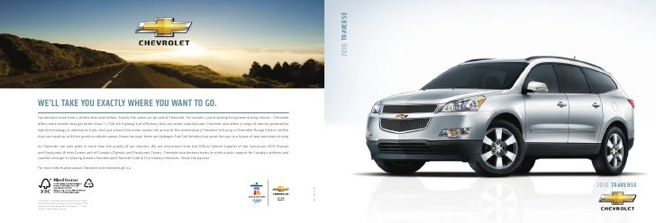 2010 TRAVERSE WE'LL TAKE YOU EXACTLY WHERE YOU WANT TO GO. You demand more from a vehicle than ever before. Exactly the sa...