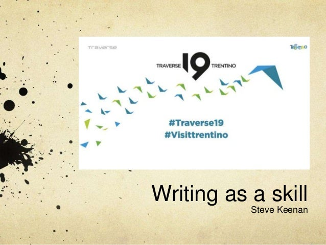 Writing as a skill Steve Keenan
