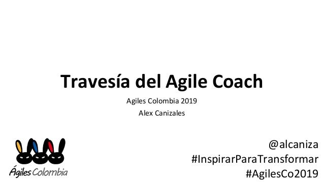 Travesía del Agile Coach Agiles Colombia 2019 Alex Canizales @alcaniza #InspirarParaTransformar #AgilesCo2019