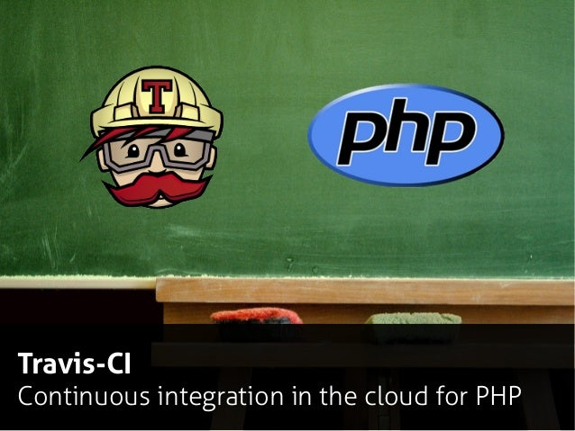 Travis-CI Continuous integration in the cloud for PHP