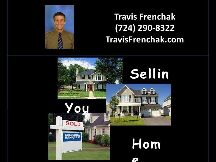 Travis Frenchak         (724) 290-8322       TravisFrenchak.com              Sellin            g You r            Hom