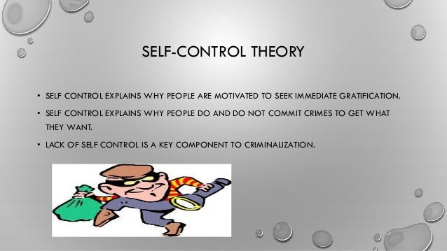 control theory Control theory is based on the belief that people will involve in criminal behavior unless certain personally held social controls are there to prevent them from doing so.