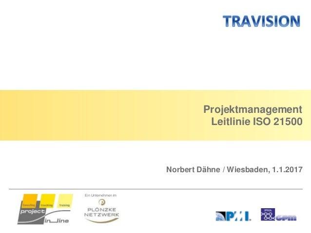 Ein Unternehmen im Projektmanagement Leitlinie ISO 21500 Norbert Dähne / Wiesbaden, 1.1.2017