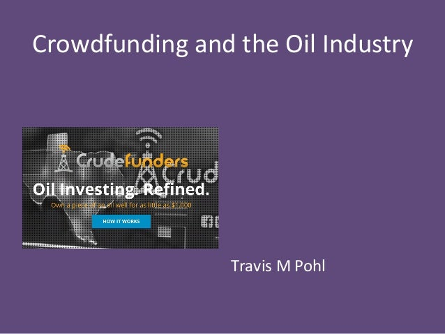 Crowdfunding  and  the  Oil  Industry                        Travis  M  Pohl