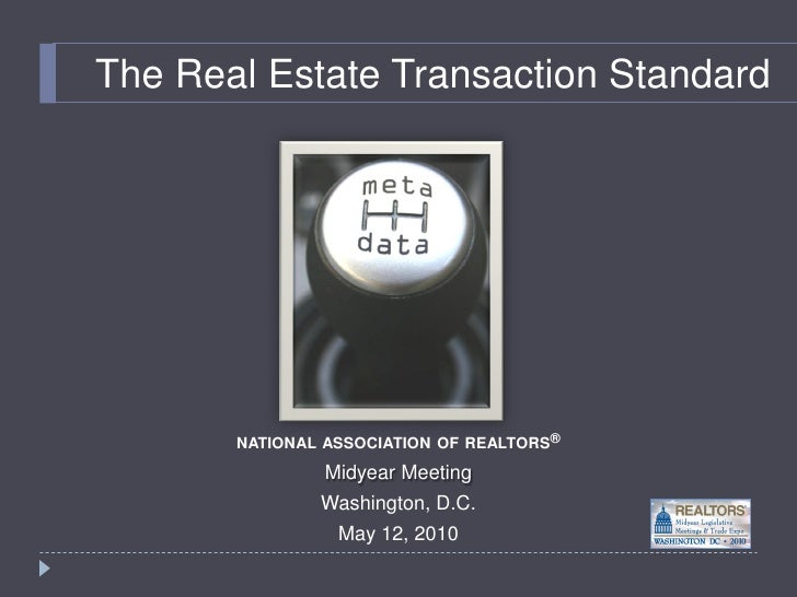 The Real Estate Transaction Standard            NATIONAL ASSOCIATION OF REALTORS®                 Midyear Meeting         ...