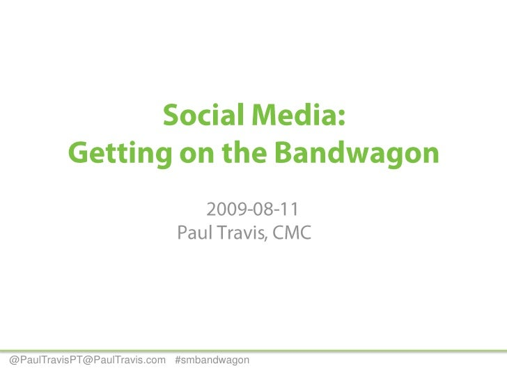 Social Media:Getting on the Bandwagon<br />2009-08-11Paul Travis, CMC	<br />