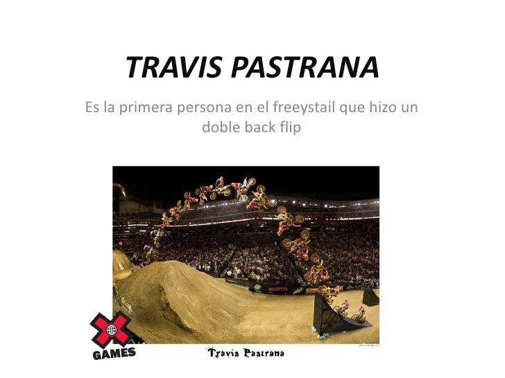TRAVIS PASTRANA Es la primera persona en el freeystail que hizo un                  doble back flip