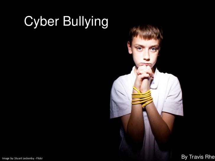 Cyber Bullying<br />By Travis Rhee<br />Image by: Stuart Leckenby - Flickr<br />