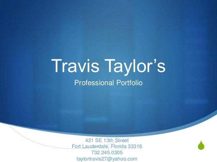Travis Taylor's   Professional Portfolio                                   S        421 SE 13th Street  Fort Lauderdale, F...