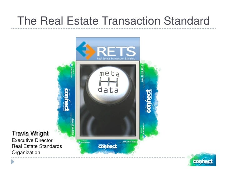 The Real Estate Transaction Standard     Travis Wright Executive Director Real Estate Standards Organization