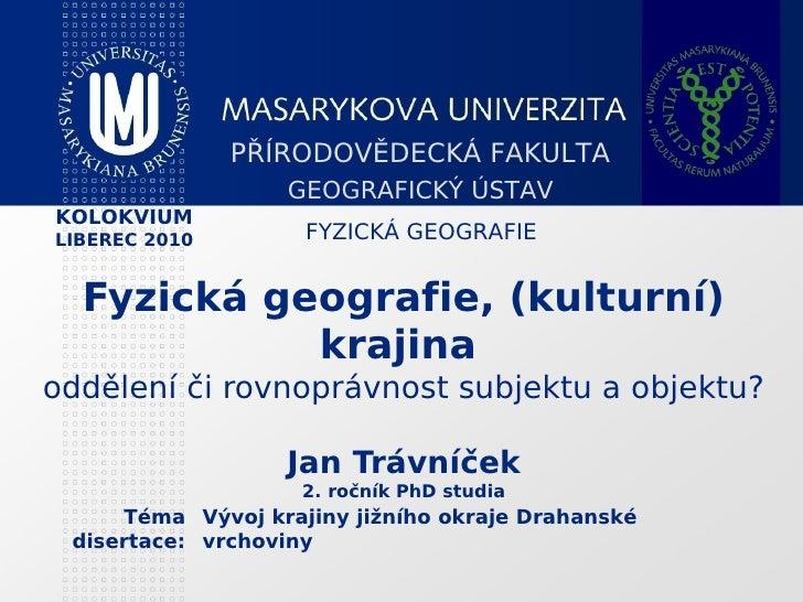 PŘÍRODOVĚDECKÁ FAKULTA                  GEOGRAFICKÝ ÚSTAVKOLOKVIUMLIBEREC 2010        FYZICKÁ GEOGRAFIE  Fyzická geografie...