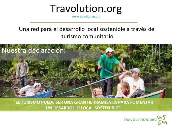 """Nuestra declaración:  """" EL TURISMO  PUEDE  SER UNA GRAN HERRAMIENTA PARA FOMENTAR UN DESARROLLO LOCAL SOSTENIBLE"""" Travolut..."""