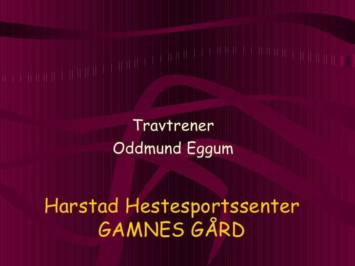 Harstad Hestesportssenter GAMNES GÅRD Travtrener Oddmund Eggum