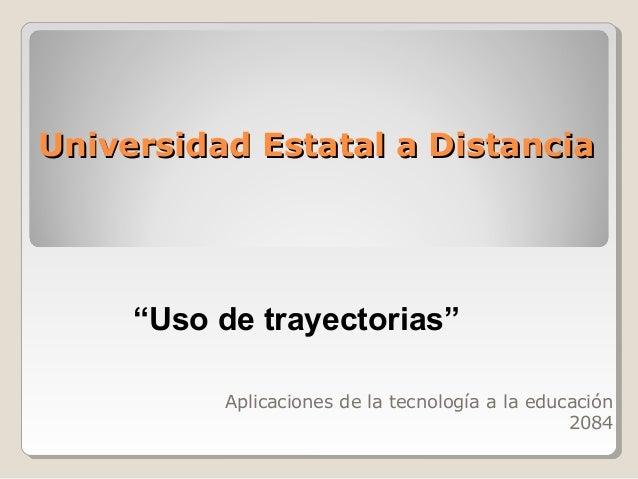 """Universidad Estatal a DistanciaUniversidad Estatal a Distancia Aplicaciones de la tecnología a la educación 2084 """"Uso de t..."""