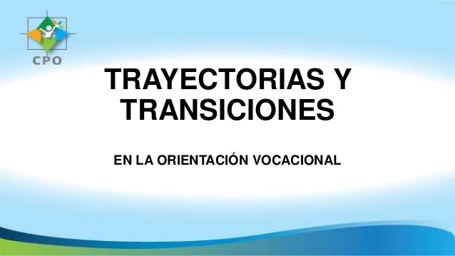TRAYECTORIAS Y TRANSICIONES EN LA ORIENTACIÓN VOCACIONAL