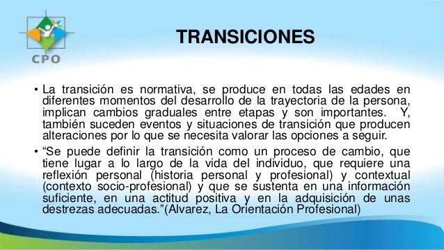 TRANSICIONES • La transición es normativa, se produce en todas las edades en diferentes momentos del desarrollo de la tray...
