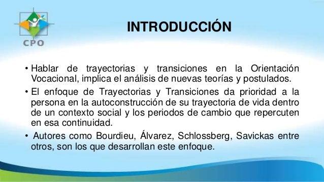 INTRODUCCIÓN • Hablar de trayectorias y transiciones en la Orientación Vocacional, implica el análisis de nuevas teorías y...