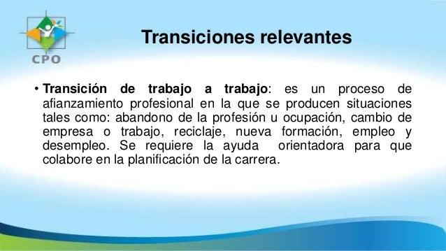 Transiciones relevantes • Transición de trabajo a trabajo: es un proceso de afianzamiento profesional en la que se produce...