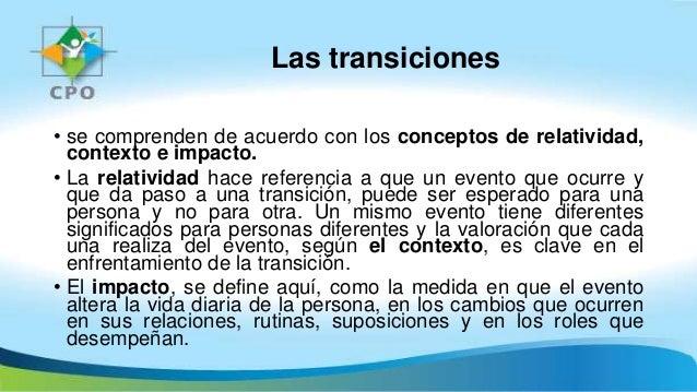Las transiciones • se comprenden de acuerdo con los conceptos de relatividad, contexto e impacto. • La relatividad hace re...