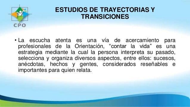 ESTUDIOS DE TRAYECTORIAS Y TRANSICIONES • La escucha atenta es una vía de acercamiento para profesionales de la Orientació...