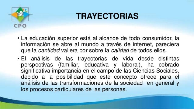 TRAYECTORIAS • La educación superior está al alcance de todo consumidor, la información se abre al mundo a través de inter...