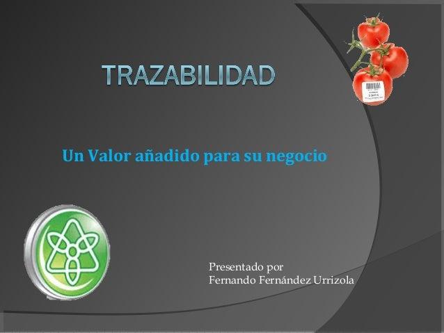 Presentado por Fernando Fernández Urrizola Un Valor añadido para su negocio