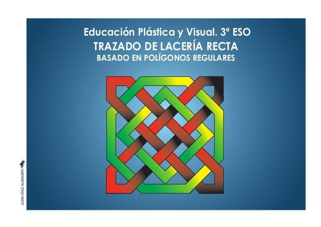 Educación Plástica y Visual. 3º ESO TRAZADO DE LACERÍA RECTA BASADO EN POLÍGONOS REGULARES