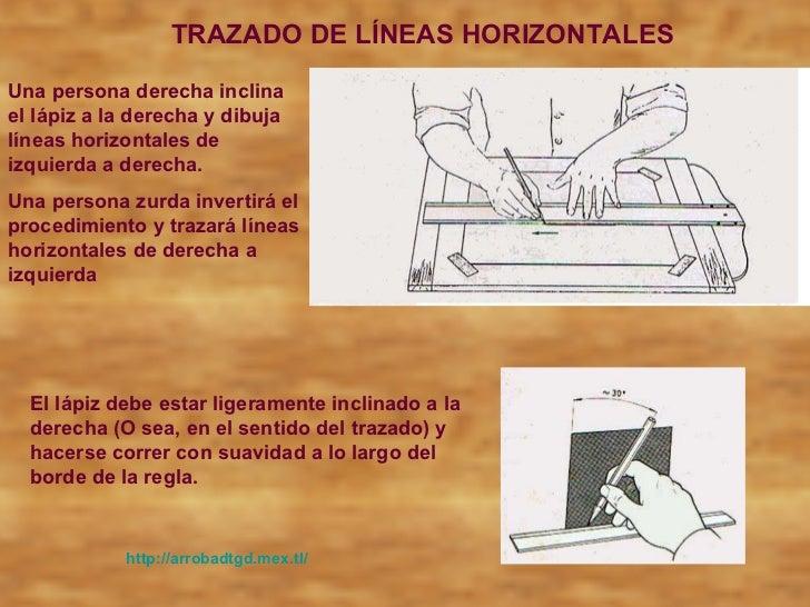 http://arrobadtgd.mex.tl/ TRAZADO DE LÍNEAS HORIZONTALES  Una persona derecha inclina el lápiz a la derecha y dibuja línea...