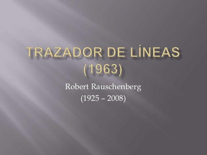 Robert Rauschenberg   (1925 – 2008)