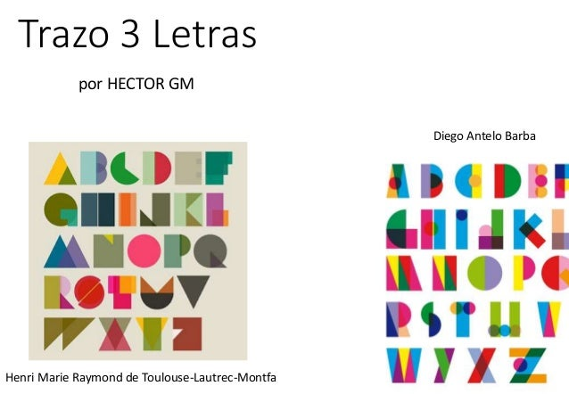Trazo 3 Letras  por HECTOR GM  Diego Antelo Barba  Henri Marie Raymond de Toulouse-Lautrec-Montfa