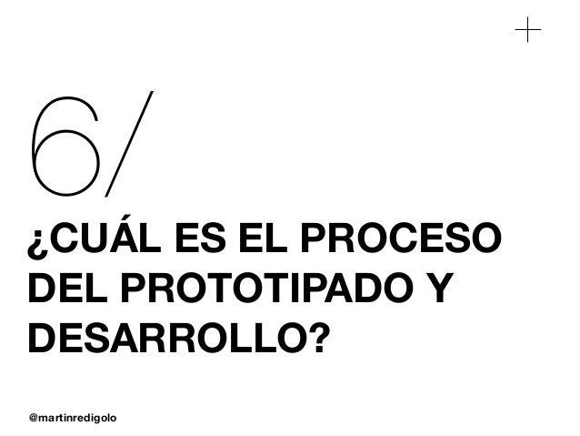 @martinredigolo 6/¿CUÁL ES EL PROCESO DEL PROTOTIPADO Y DESARROLLO?