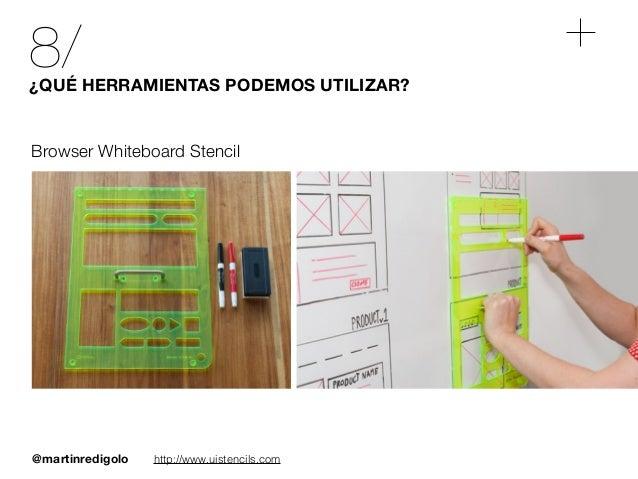 @martinredigolo 8/¿QUÉ HERRAMIENTAS PODEMOS UTILIZAR? http://www.uistencils.com Browser Whiteboard Stencil
