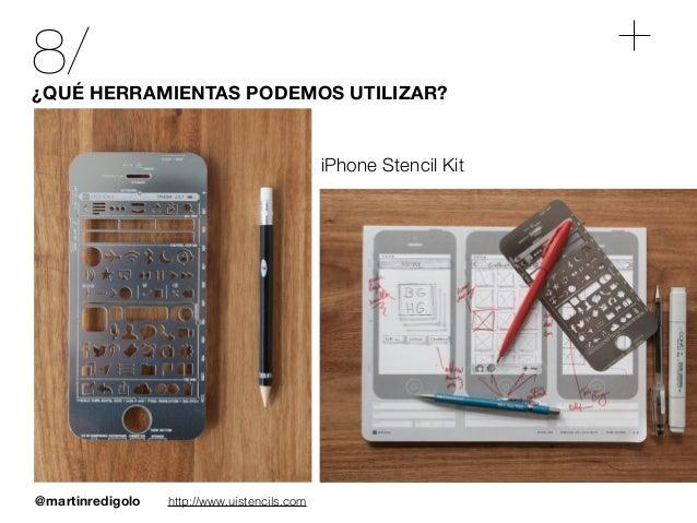 @martinredigolo 8/¿QUÉ HERRAMIENTAS PODEMOS UTILIZAR? http://www.uistencils.com iPhone Stencil Kit