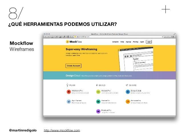 @martinredigolo 8/¿QUÉ HERRAMIENTAS PODEMOS UTILIZAR? http://www.mockflow.com Mockflow Wireframes