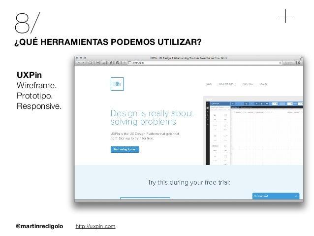 @martinredigolo 8/¿QUÉ HERRAMIENTAS PODEMOS UTILIZAR? http://uxpin.com UXPin Wireframe. Prototipo. Responsive.