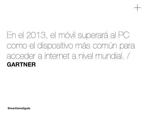 @martinredigolo En el 2013, el móvil superará al PC como el dispositivo más común para acceder a internet a nivel mundial....