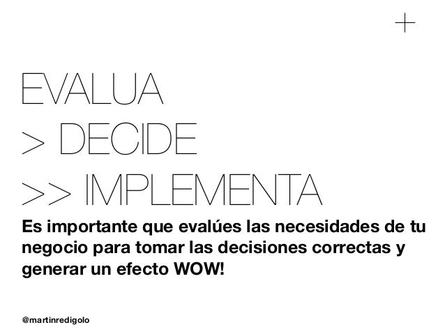 @martinredigolo EVALUA > DECIDE >> IMPLEMENTA Es importante que evalúes las necesidades de tu negocio para tomar las decis...