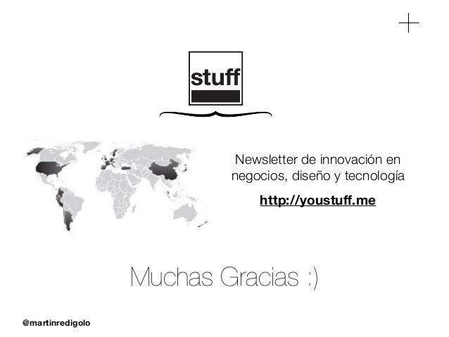 @martinredigolo http://youstuff.me Newsletter de innovación en negocios, diseño y tecnología Muchas Gracias :)